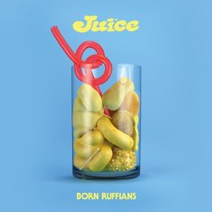 BORN RUFFIANS, juice cover