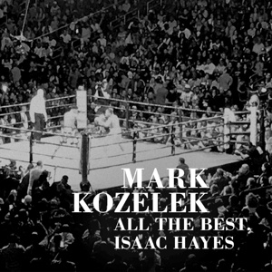 MARK KOZELEK, all the best, isaac hayes cover