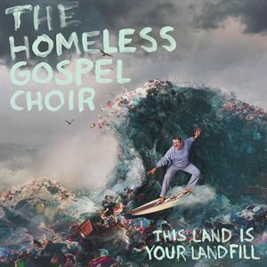 HOMELESS GOSPEL CHOIR, this land is your landfill cover