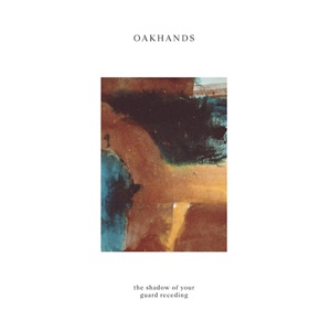 OAKHANDS, the shadow of your guard receding cover