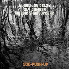 VLADISLAV DELAY / SLY DUNBAR / ROBBIE SHAKESPEARE, 500-push-up cover