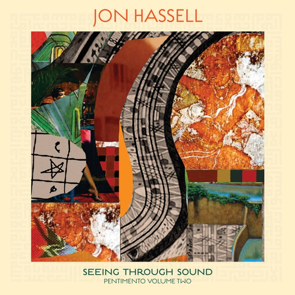 JON HASSELL, seeing through sound (pentimento volume 2) cover
