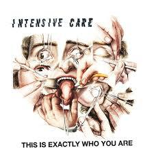 INTENSIVE CARE, this is exactly who you are cover