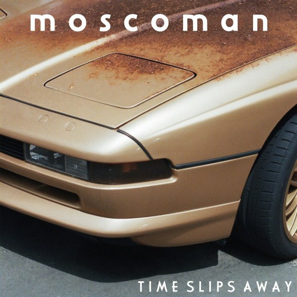 MOSCOMAN, time slips away cover