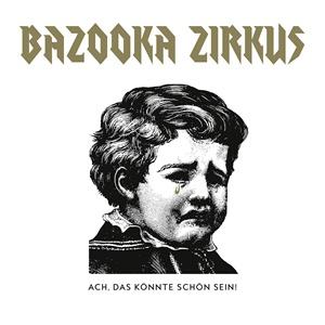 BAZOOKA ZIRCUS, ach, das könnte schön sein cover