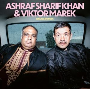 ASHRAF SHARIF KHAN & VIKTOR MAREK, sufi dub brothers cover