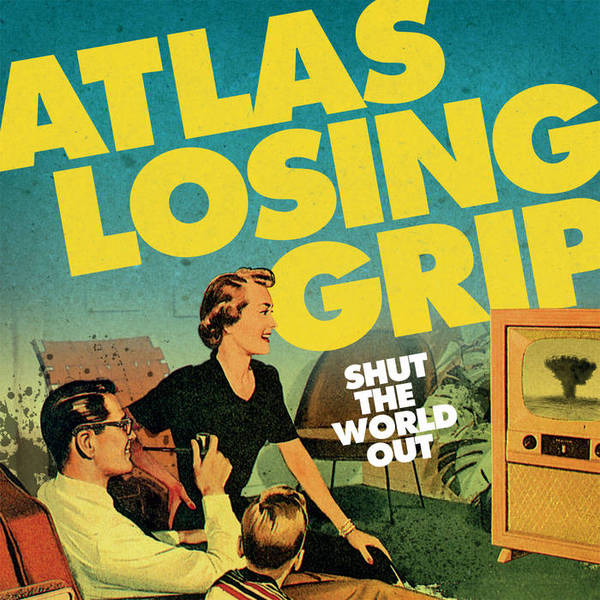 ATLAS LOSING GRIP, shut the world out cover