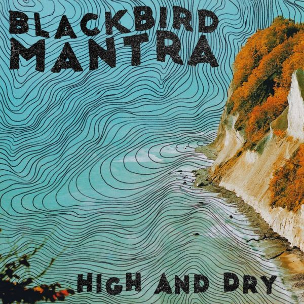 BLACKBIRD MANTRA, high and dry cover