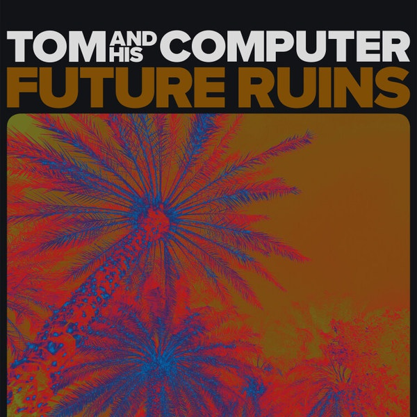 TOM AND HIS COMPUTER, future ruins cover