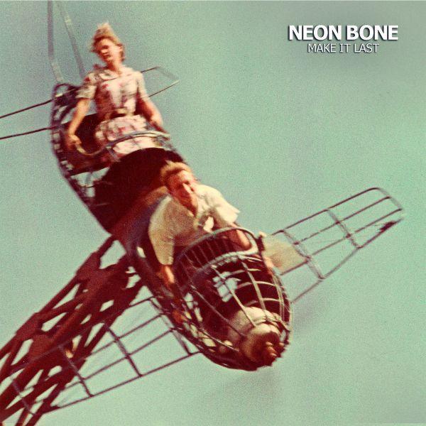 NEON BONE, make it last cover