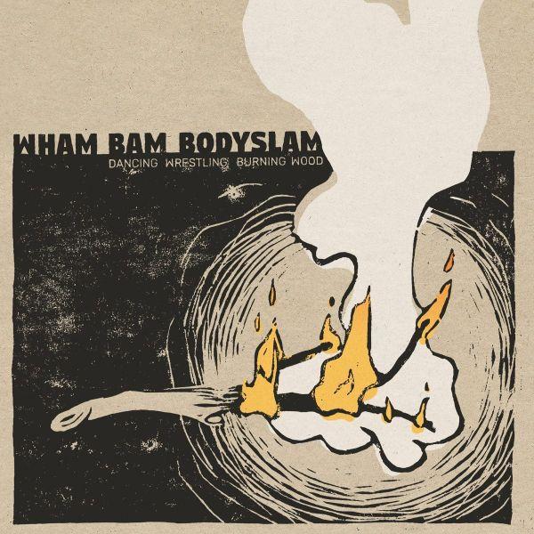 WHAM BAM BODYSLAM, dancing wrestling burning wood cover