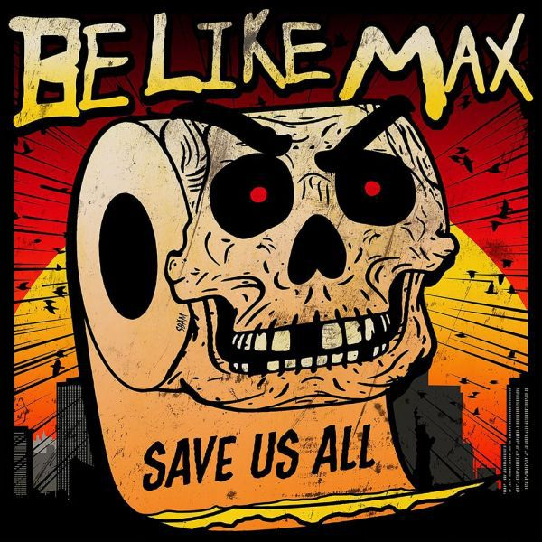 BE LIKE MAX, save us all cover