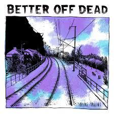 BETTER OFF DEAD, taking trains cover