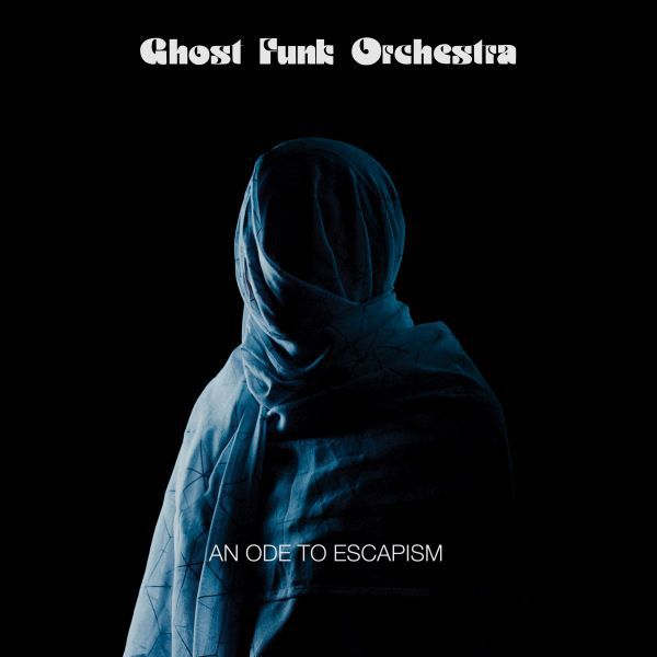GHOST FUNK ORCHESTRA, an ode to escapism cover