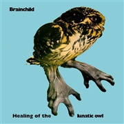 BRAINCHILD, healing of the lunatic owl cover