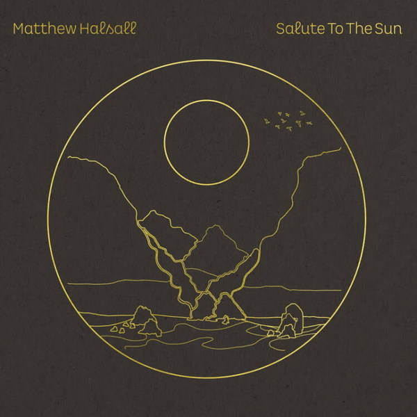 MATTHEW HALSALL, salute to the sun cover