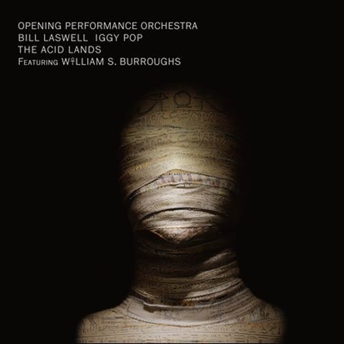 OPENING PERFORMANCE ORCH. /BILL LASWELL, IGGY POP, the acid lands cover