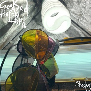 GOOD SAD HAPPY BAD, shades cover