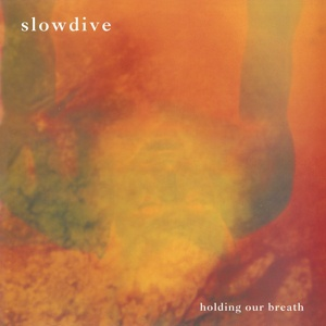SLOWDIVE, holding our breath cover