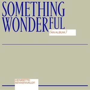 HENRIETTE SENNENVALDT, something wonderful cover
