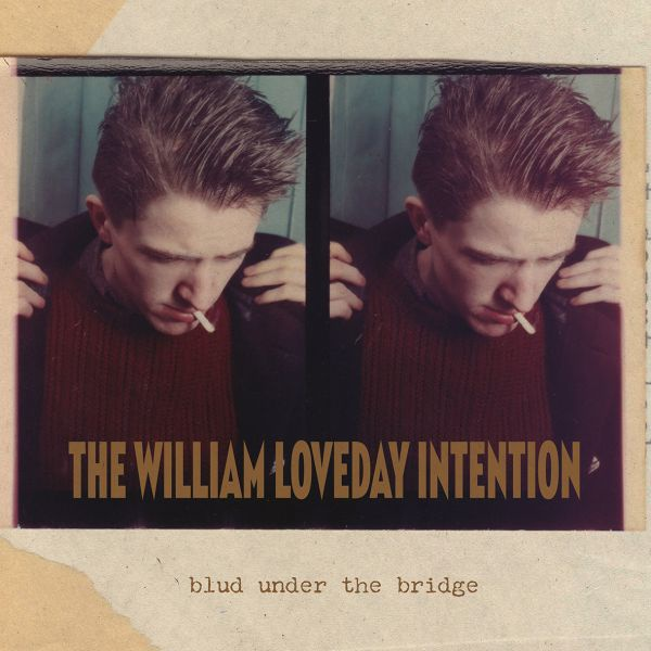 WILLIAM LOVEDAY INTENTION, blud under the bridge cover
