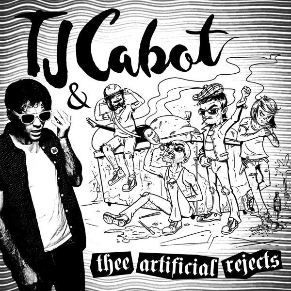TJ CABOT & THEE ARTIFICIAL REJECTS, s/t cover
