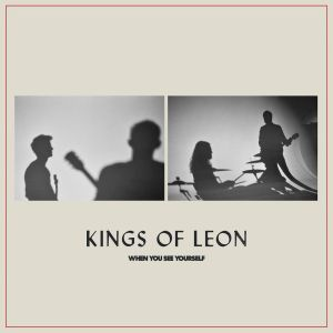 KINGS OF LEON, when you see yourself cover