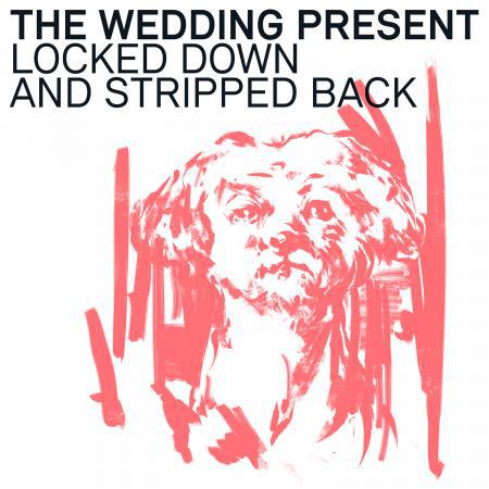 WEDDING PRESENT, locked down and stripped back cover