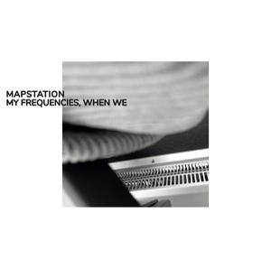 MAPSTATION, my frequencies, when we cover