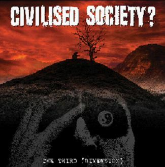 CIVILISED SOCIETY?, the third (dimension) cover