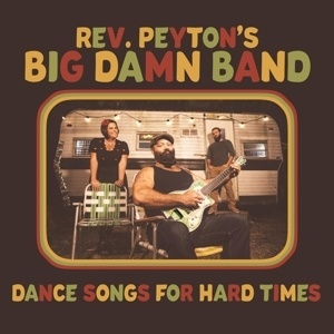 REVEREND PEYTON´S BIG DAMN BAND, dance songs for hard times cover