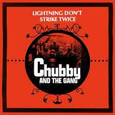 CHUBBY AND THE GANG, lightning don´t strike twice / life´s lemons cover