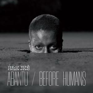 BLK JKS, abantu / before humans cover