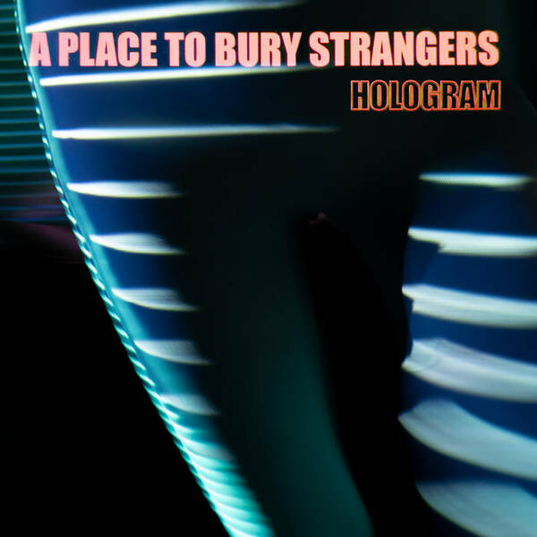 A PLACE TO BURY STRANGERS, hologram (red & transparent blue) cover