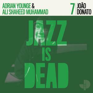 ADRIAN YOUNGE & ALI MUHAMMAD, jazz is dead 007 - joao donato cover