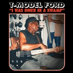 T-MODEL FORD, i was born in a swamp cover