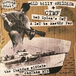 BILLY CHILDISH & CTMF / CHATHAM SINGERS, bob dylan´s got a lot to answer for cover
