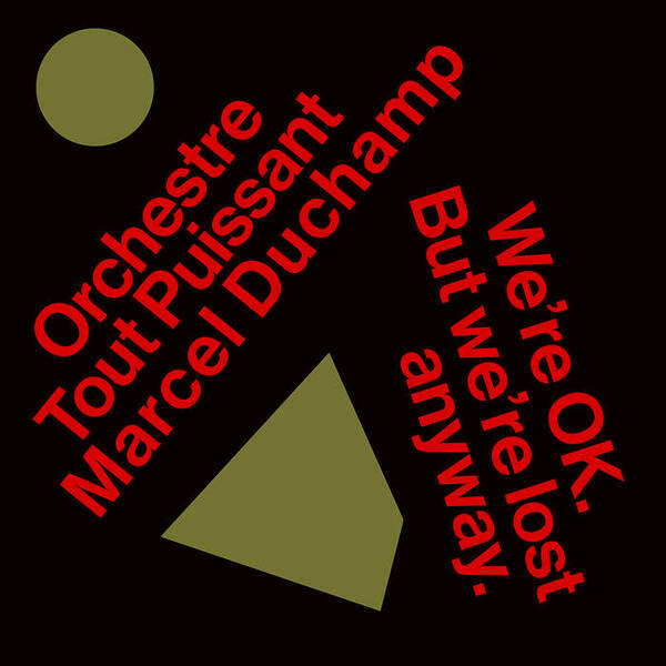 ORCHESTRE TOUT PUISSANT MARCEL DUCHAMP, we are okay. but we are lost anyway cover