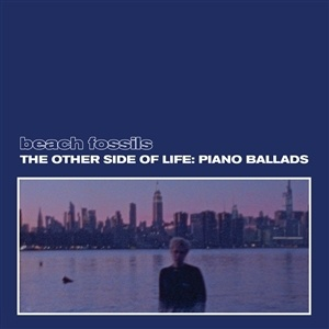 BEACH FOSSILS, the other side of life: piano ballads cover