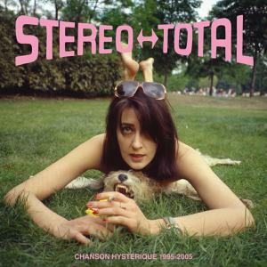 STEREO TOTAL, chanson hysterique 1995-2005 cover