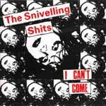 Cover SNIVELLING SHITS, i can´t come