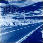 MODEST MOUSE, this is a long drive for someone with nothing cover