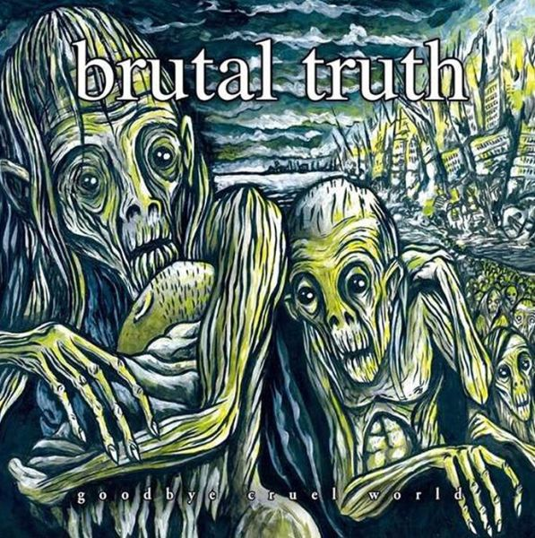 BRUTAL TRUTH, goodbye cruel world cover