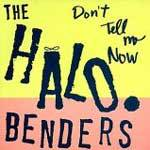 HALO BENDERS, don´t tell me now cover