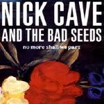 NICK CAVE & BAD SEEDS, no more shall we part cover