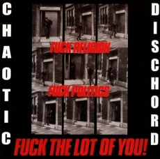 CHAOTIC DISCHORD, fuck religion, fuck politics, fuck the lof of you! cover