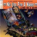 NO USE FOR A NAME, live in a dive cover