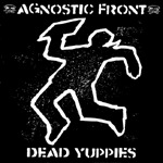 Cover AGNOSTIC FRONT, dead yuppies