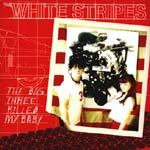 WHITE STRIPES, big three killed my baby cover