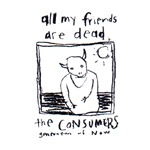 Cover CONSUMERS, all my friends are dead